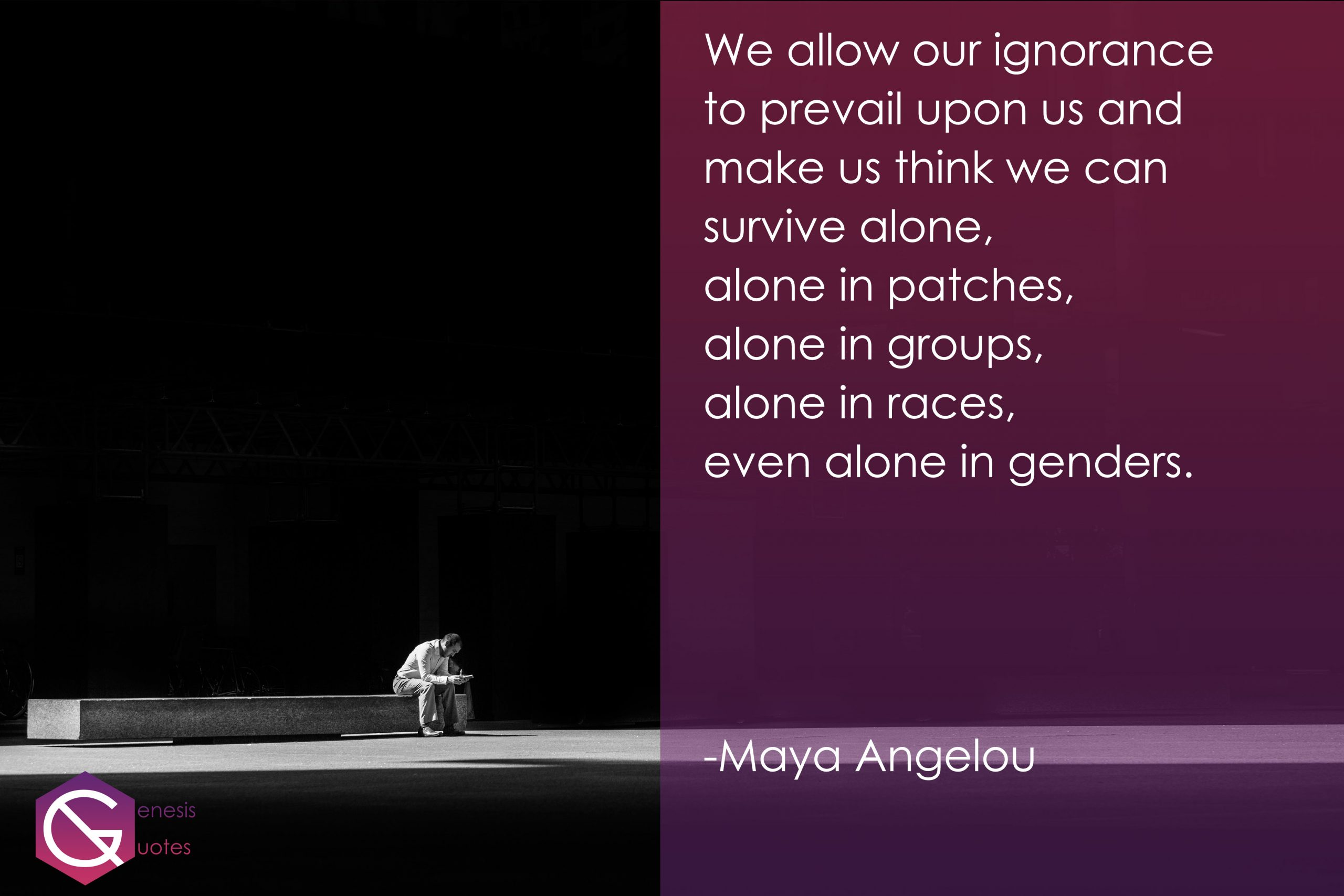 Maya Angelou- Alone Quotes